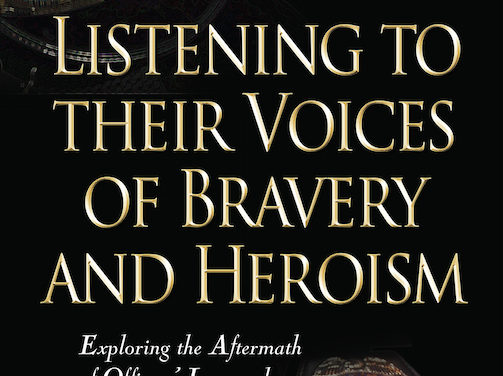 Listening to their Voices of Bravery and Heroism: Exploring the Aftermath of Officers' Loss and Trauma in the Line of Duty