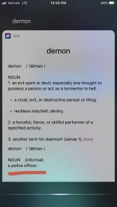 """Ask Siri and Google what a """"demon"""" is.  One of their definitions?  """"A police officer."""""""