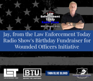 LET Radio Show Birthday Fundraiser for Wounded Officers